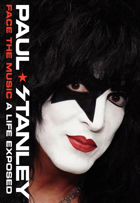 Paul Stanley - Face The Music: A Life Exposed