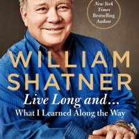 Live Long And . . .: What I Learned Along the Way by William Shatner