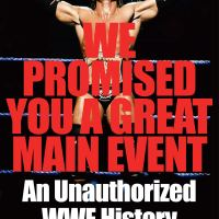 We Promised You A Great Main Event: An Unauthorized WWE History